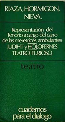 TEATRO. REPRESENTACION DE DON JUAN TENORIO POR EL CARRO DE LAS MERETRICES AMBULANTES / TEATRO FURIOSO / JUDITH CONTRA HOLOFERNES