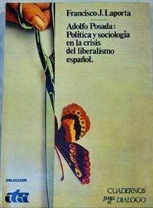 ADOLFO POSADA : POLITICA Y SOCIOLOGÍA EN LA CRISIS DEL LIBERALISMO