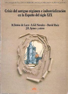 CRISIS DEL ANTIGUO RÉGIMEN E INDUSTRIALIZACION EN LA ESPAÑA DEL SIGLO XIX