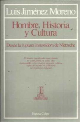 HOMBRE, HISTORIA Y CULTURA (DESDE LA RUPTURA INNOVADORA DE NIETZS
