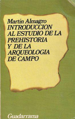 INTRODUCCION AL ESTUDIO DE LA PREHISTORIA Y DE LA ARQUEOLOGIA DE CAMPO
