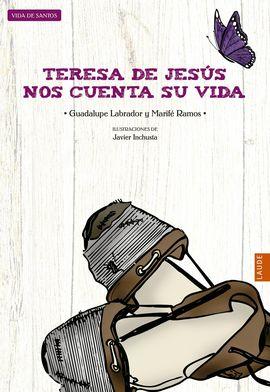 TERESA DE JESÚS NOS CUENTA SU VIDA