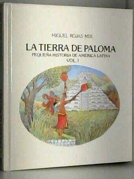 LA TIERRA DE PALOMA. PEQUENA HISTORIA DE AMERICA LATINA, VOL. I - DE LA SERPIENTE EMPLUMADA AL TIO CONEJO