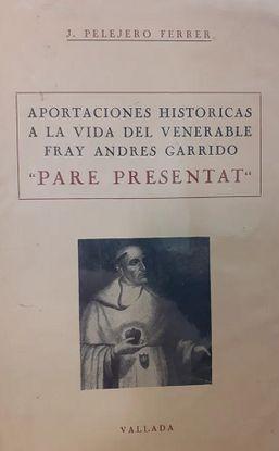 APORTACIONES HISTÓRICAS A LA VIDA DE FRAY ANDRÉS GARRIDO PARE PRES