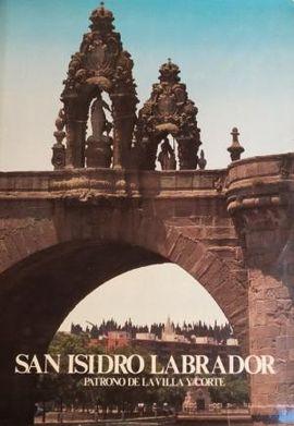 SAN ISIDRO LABRADOR. PATRONO DE LA VILLA Y CORTE