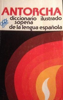 ANTORCHA. DICCIONARIO ILUSTRADO DE LA LENGUA ESPAÑOLA