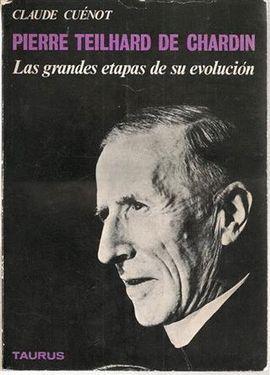 PIERRE TEILHARD DE CHARDIN. LAS GRANDES ETAPAS DE SU EVOLUCIÓN