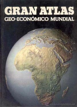 GRAN ATLAS GEO-ECONÓMICO MUNDIAL