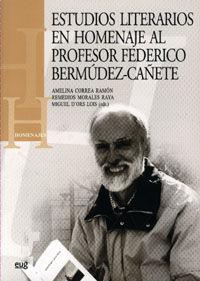 ESTUDIOS LITERARIOS EN HOMENAJE AL PROFESOR FEDERICO BERMÚDEZ-CAÑETE.
