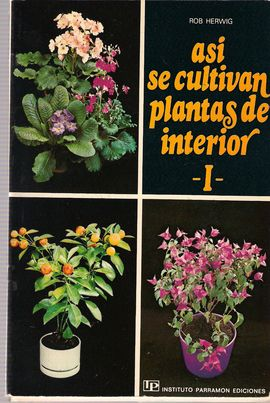 ASÍ SE CULTIVAN PLANTAS DE INTERIOR. T.1