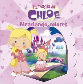MEZCLANDO COLORES (LA MAGIA DE CHLOE. PRIMERAS LECTURAS 1)