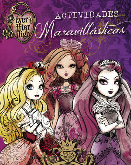 ACTIVIDADES MARAVILLÁSTICAS (SERIE EVER AFTER HIGH)