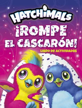 ¡ROMPE EL CASCARÓN! (HATCHIMALS. ACTIVIDADES)