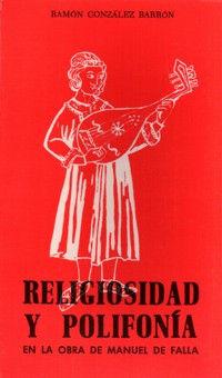 RELIGIOSIDAD Y POLIFONÍA EN LA OBRA DE MANUEL DE FALLA