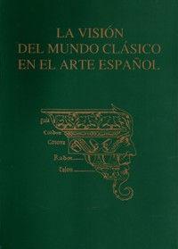 LA VISIÓN DEL MUNDO CLÁISCO EN EL ARTE ESPAÑOL