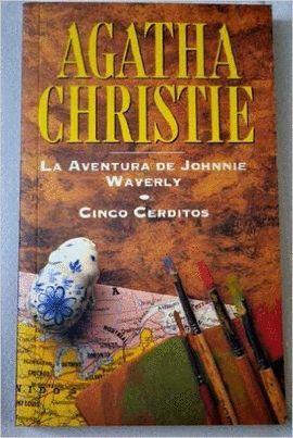 LA AVENTURA DE JOHNNY WAVERLY ; CINCO CERDITOS