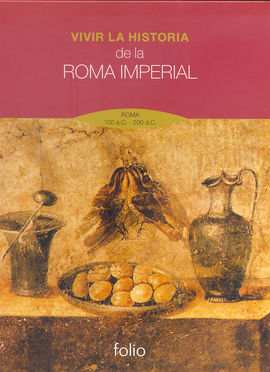 VIVIR LA HISTORIA. DE LA ROMA IMPERIAL