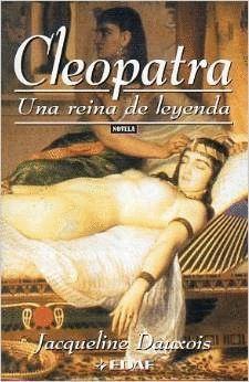 CLEOPATRA. UNA REINA DE LEYENDA