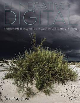 EL NEGATIVO DIGITAL: PROCESAMIENTO DE IMÁGENES RAW EN LIGHTROOM, CAMERA RAW Y PH