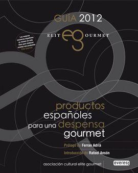 GUÍA 2012. ELITE GOURMET: PRODUCTOS ESPAÑOLES PARA UNA DESPENSA GOURMET