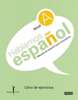 MÉTODO DE ESPAÑOL PARA EXTRANJEROS. HABLAMOS ESPAÑOL. NIVEL A. LIBRO DE EJERCICI