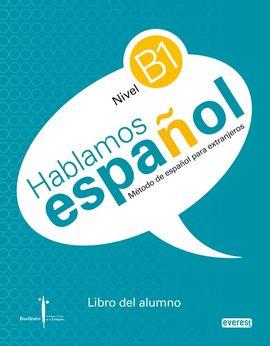 MÉTODO DE ESPAÑOL PARA EXTRANJEROS. HABLAMOS ESPAÑOL. NIVEL B1. LIBRO DEL ALUMNO