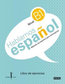 MÉTODO DE ESPAÑOL PARA EXTRANJEROS. HABLAMOS ESPAÑOL. NIVEL B1. LIBRO DE EJERCIC