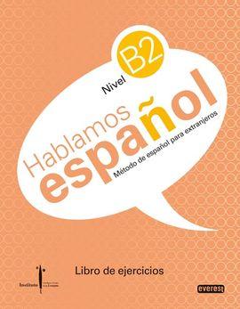 MÉTODO DE ESPAÑOL PARA EXTRANJEROS. HABLAMOS ESPAÑOL. NIVEL B2. LIBRO DE EJERCIC