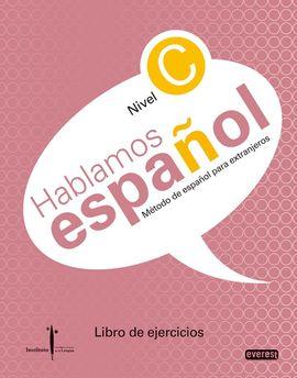 MÉTODO DE ESPAÑOL PARA EXTRANJEROS. HABLAMOS ESPAÑOL. NIVEL C. LIBRO DE EJERCICI