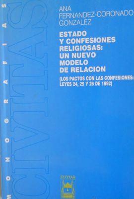 ESTADO Y CONFESIONES RELIGIOSAS: UN NUEVO MODELO DE RELACIÓN (LOS PACTOS CON LAS CONFESIONES: LEYES 24, 25 Y 26 DE 1992)