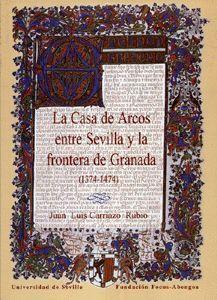 LA CASA DE ARCOS ENTRE SEVILLA Y LA FRONTERA DE GRANADA (1374-1474).