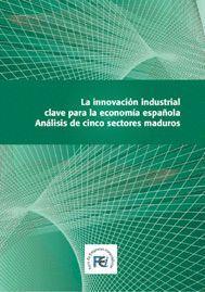 LA INNOVACION INDUSTRIAL CLAVE PARA LA ECONOMIA ESPAÑOLA ANALISIS DE CINCO SECTORES MADUROS