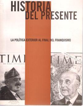 HISTORIA DEL PRESENTE N6 2005. LA POLÍTICA EXTERIOR AL FINAL DEL FRANQUISMO.