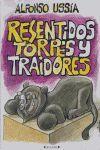 RESENTIDOS TORPES Y TRAIDORES