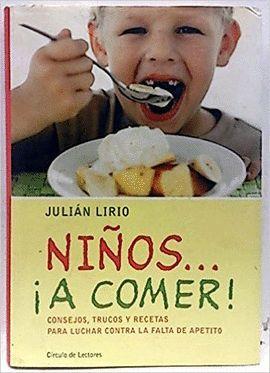 NIÑOS-- ¡A COMER! : CONSEJOS, TRUCOS Y RECETAS PARA LUCHAR CONTRA LA FALTA DE APETITO