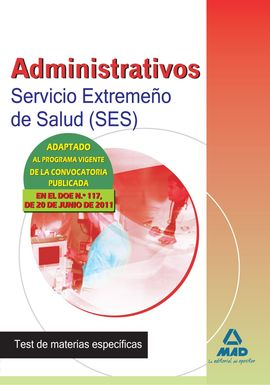 ADMINISTRATIVOS, SERVICIO EXTREMEÑO DE SALUD (SES). TEST DE MATERIAS ESPECÍFICAS