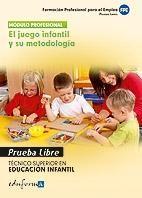TÉCNICO SUPERIOR EN EDUCACIÓN INFANTIL, EL JUEGO INFANTIL Y SU METODOLOGÍA. PRUE