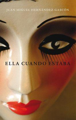 ELLA CUANDO ESTABA, DE JUAN MIGUEL HERNÁNDEZ GASCÓN