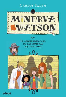 MINERVA WATSON 1: EL ASOMBROSO CASO DE LAS SOMBRAS EQUIVOCADAS