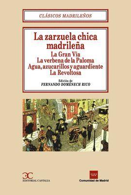 LA ZARZUELA CHICA MADRILEÑA: LA GRAN VÍA. LA VERBENA DE LA PALOMA. AGUA, AZUCARI