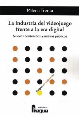 LA INDUSTRIA DEL VIDEOJUEGO FRENTE A LA ERA DIGITAL. NUEVOS CONTENIDOS Y NUEVOS