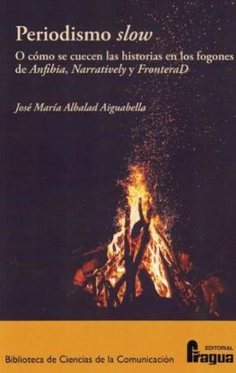 PERIODISMO SLOW. O CÓMO SE CUECEN LAS HISTORIAS EN LOS FOGONES DE ANFIBIA, NARRA