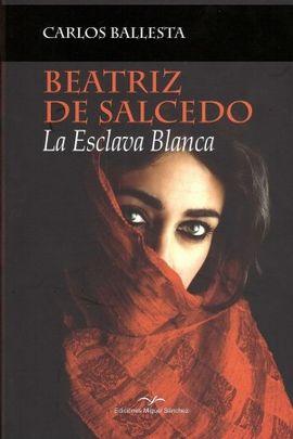 BEATRIZ DE SALCEDO. LA ESCLAVA BLANCA