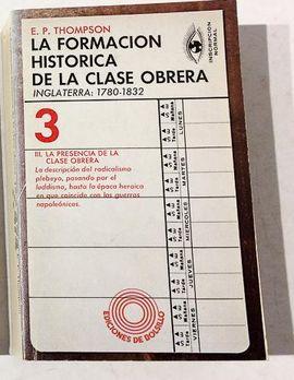 LA FORMACIÓN HISTÓRICA DE LA CLASE OBRERA : INGLATERRA: 1780-1832. VOL 3