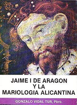 JAIME I DE ARAGÓN Y LA MARIOLOGÍA ALICANTINA