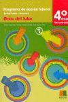TUTORÍAS, PROGRAMA DE ACCIÓN TUTORIAL, ACTIVIDADES Y RECURSOS, 4 ESO. GUÍA DEL T