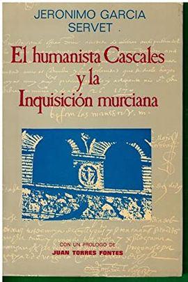 HUMANISTA CASCALES Y LA INQUISICIÓN MURCIANA, EL