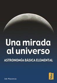 UNA MIRADA AL UNIVERSO. ASTRONOMÍA BÁSICA ELEMENTAL