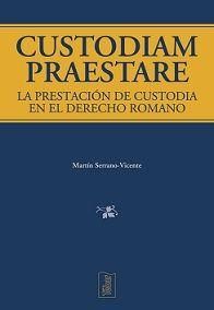 CUSTODIAM PRAESTARE. LA PRESTACIÓN DE CUSTODIA EN EL DERECHO ROMANO