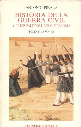 HISTORIA DE LA GUERRA CIVIL Y DE LOS PARTIDOS LIBERAL Y CARLISTA TOMO III: AÑO 1836